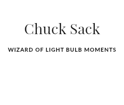 Chuck Sack WIZARD OF LIGHT BULB MOMENTS
